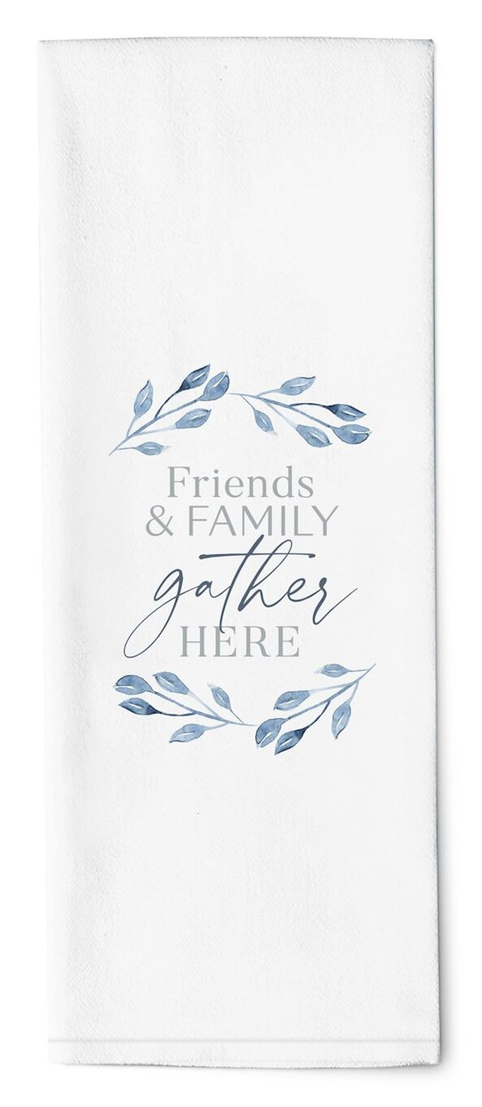 "Tea Towel-Family & Friends Gather Here (16"" x 28"") 