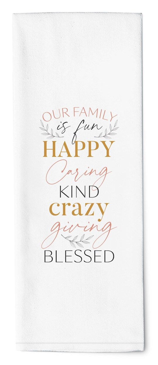 "Tea Towel-Our Family Is Fun, Happy, Caring, Kind, Crazy, Giving, Blessed (16"" x 28"") 
