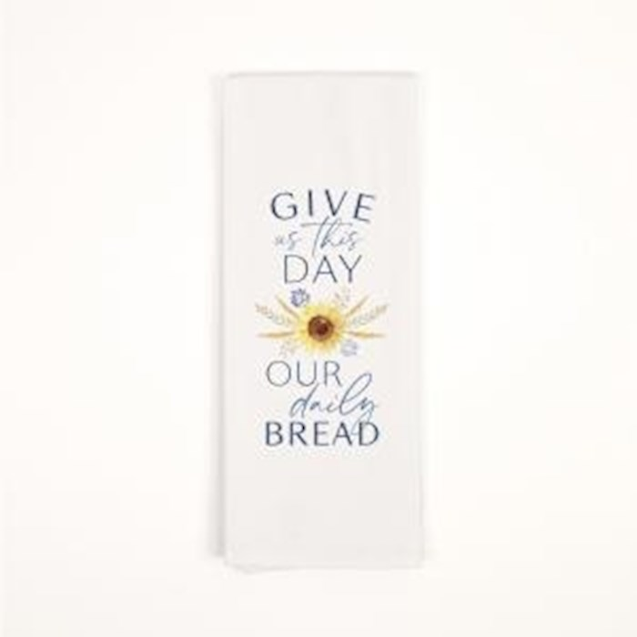 "Tea Towel-Give Us This Day Our Daily Bread (16"" x 28"") 