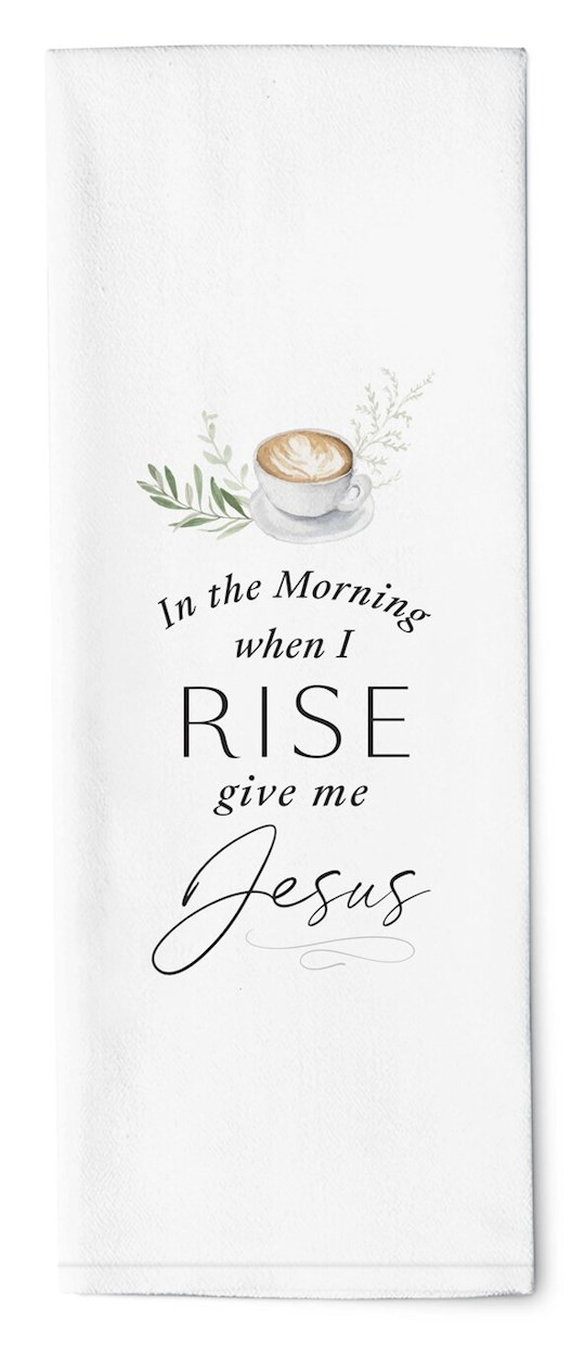 "Tea Towel-In The Morning When I Rise (16"" x 28"") 