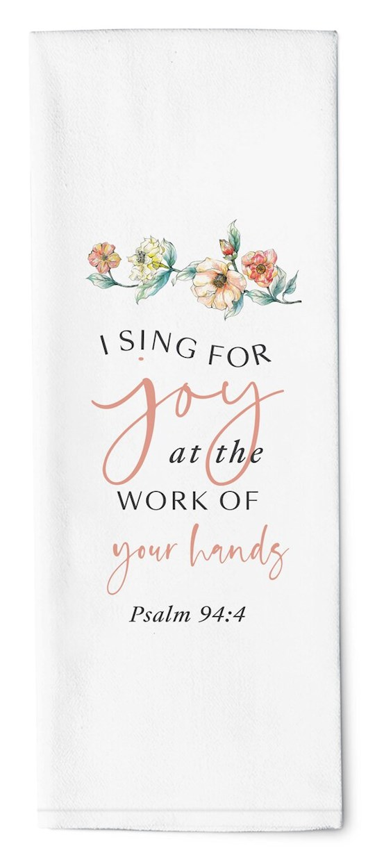 "Tea Towel-I Sing For Joy At The Work Of Your Hands (16"" x 28"") 