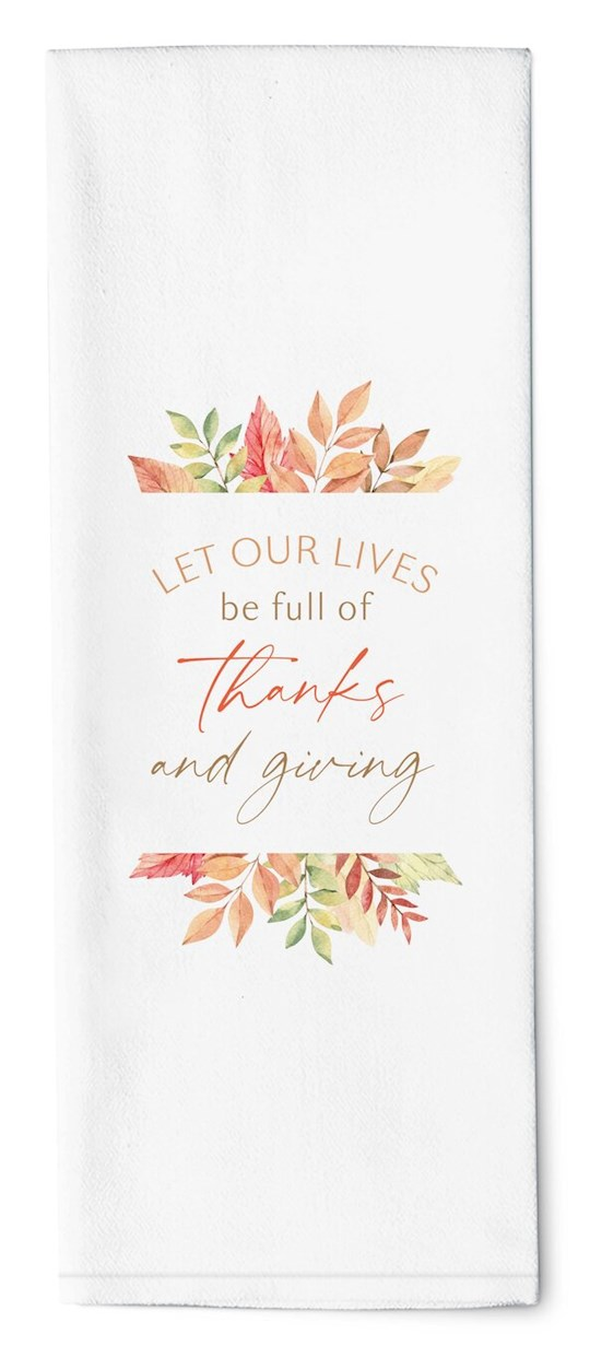 "Tea Towel-Let Our Lives Be Full Of Thanks And Giving (16"" x 28"") 