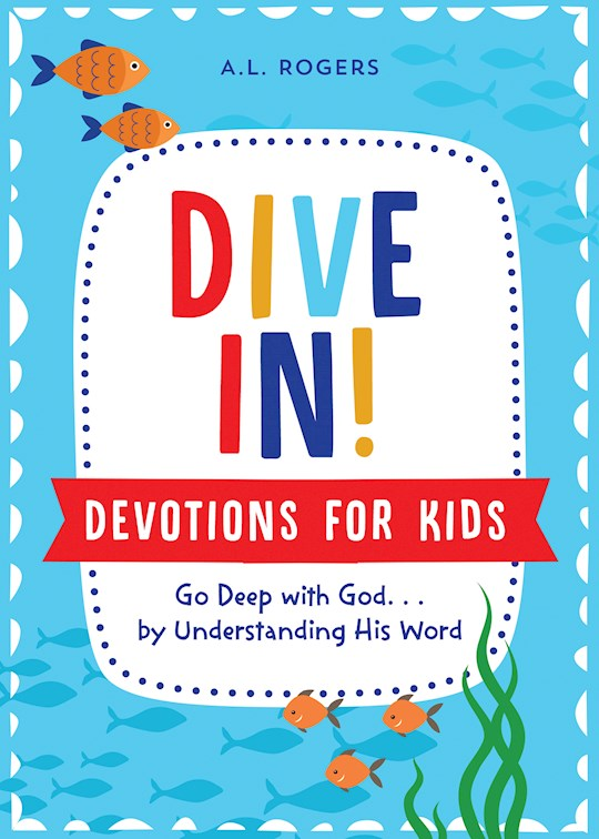 Dive In! Devotions For Kids by A L Rogers | SHOPtheWORD