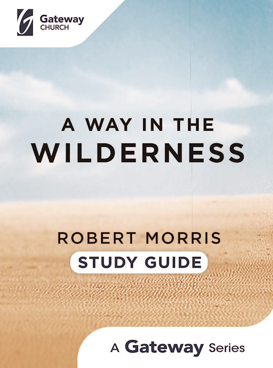 A Way In The Wilderness Study Guide by Robert Morris | SHOPtheWORD