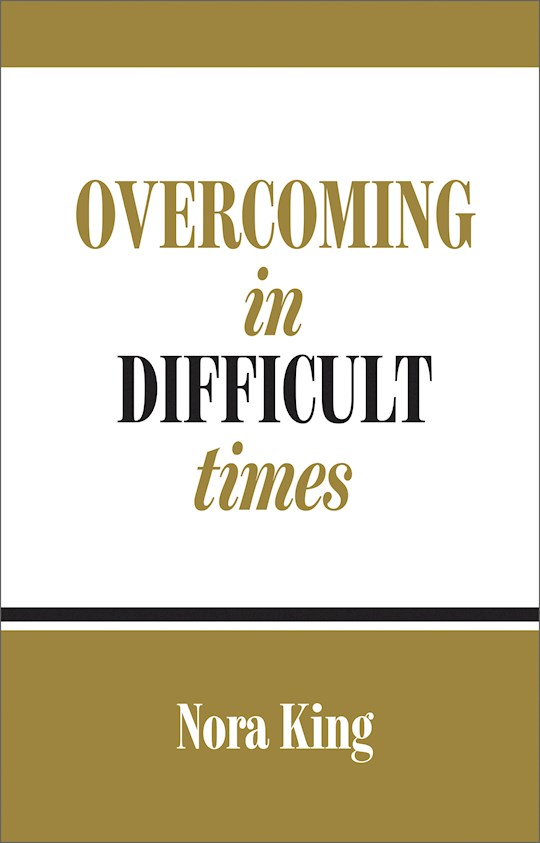 Overcoming In Difficult Times by Nora King | SHOPtheWORD