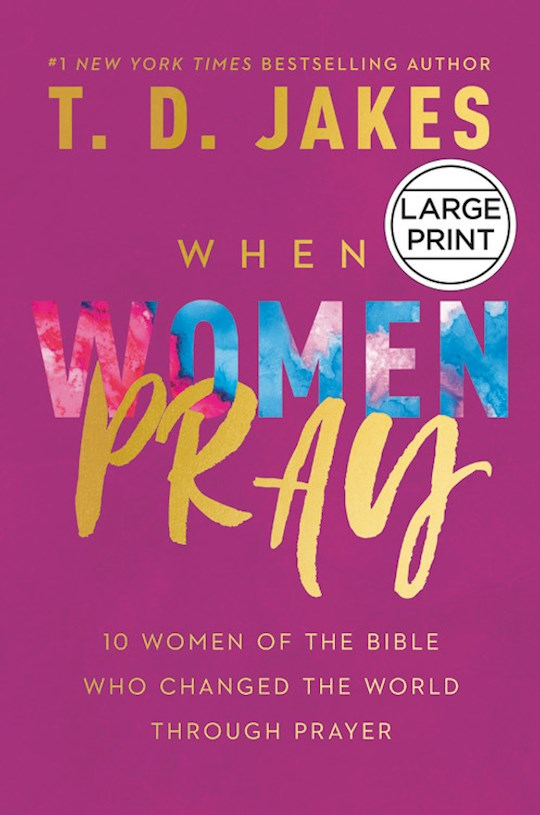 When Women Pray Large Print by T. D. Jakes | SHOPtheWORD