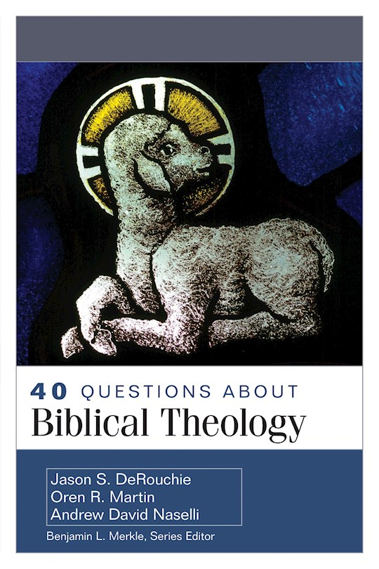 40 Questions About Biblical Theology by Various | SHOPtheWORD