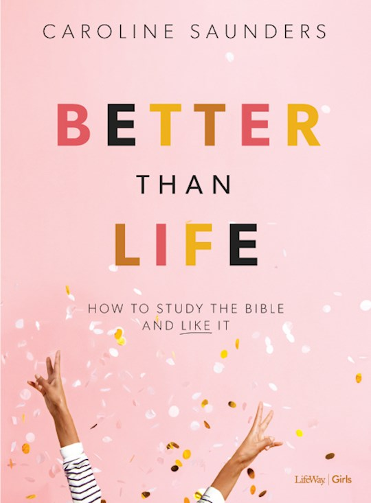 Better Than Life Bible Study For Teen Girls Book by Caroline Saunders | SHOPtheWORD