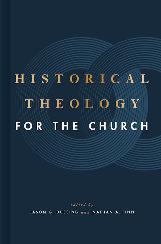 Historical Theology For The Church (Feb 2021) by Jason G. Duesing | SHOPtheWORD