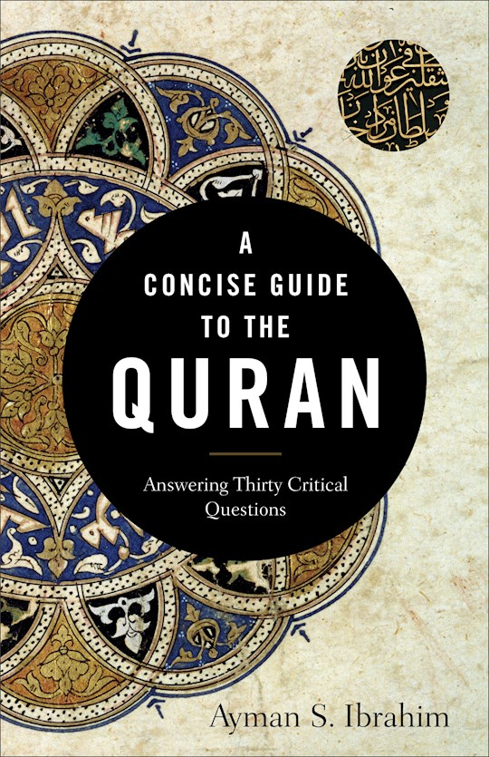 A Concise Guide To The Quran by Ayman Ibrahim | SHOPtheWORD