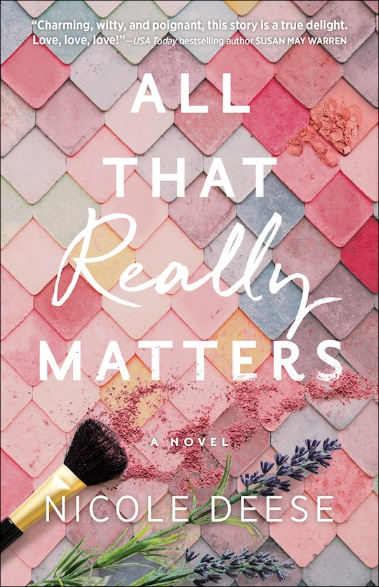 All That Really Matters (Apr 2021) by Nicole Deese | SHOPtheWORD