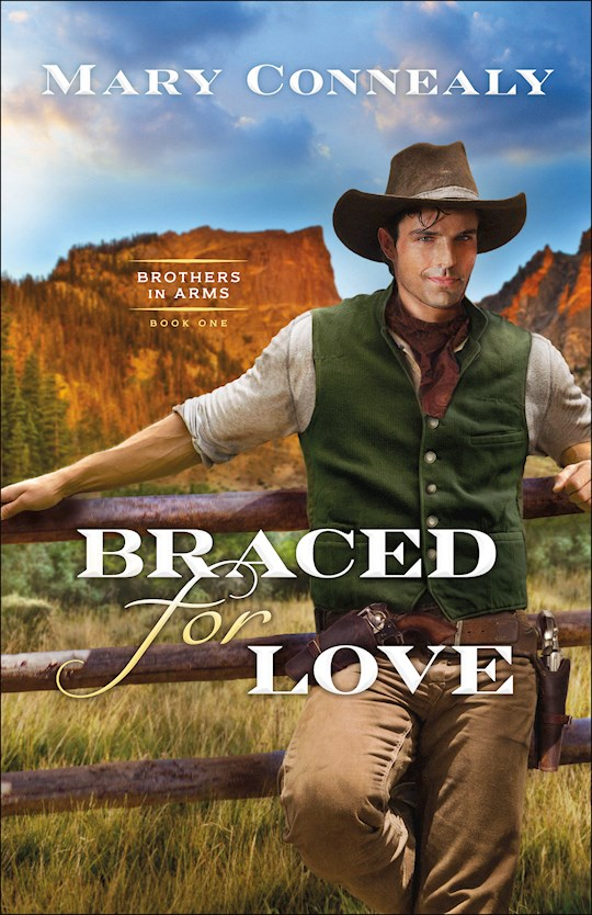 Braced For Love (Brothers In Arms #1) by Mary Connealy   SHOPtheWORD