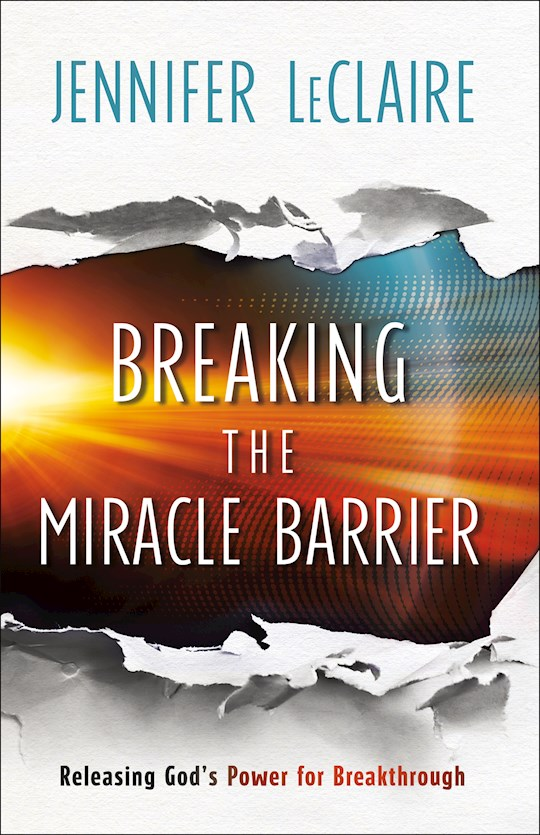 Breaking The Miracle Barrier by Jennifer LeClaire | SHOPtheWORD