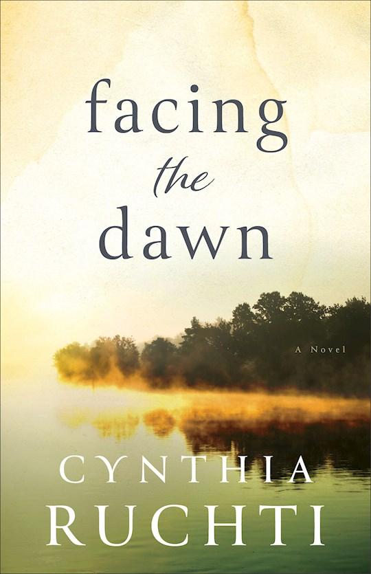 Facing The Dawn by Cynthia Ruchti   SHOPtheWORD