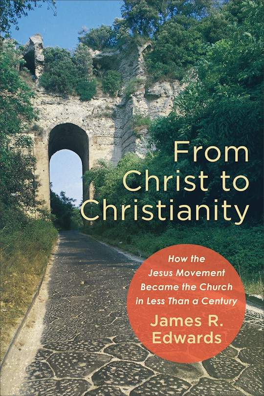 From Christ To Christianity (Jul) by James Edwards | SHOPtheWORD