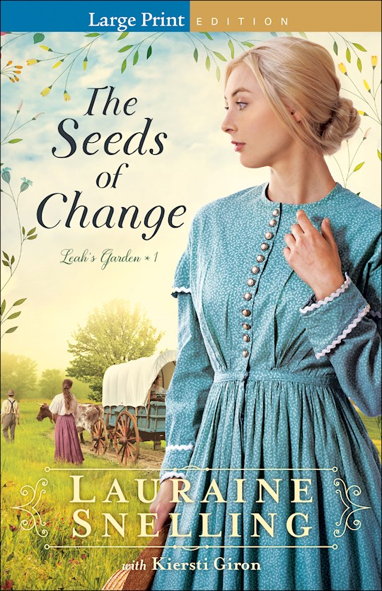 The Seeds Of Change Large Print (Leah's Garden #1) (Mar 2021) by Lauraine Snelling | SHOPtheWORD