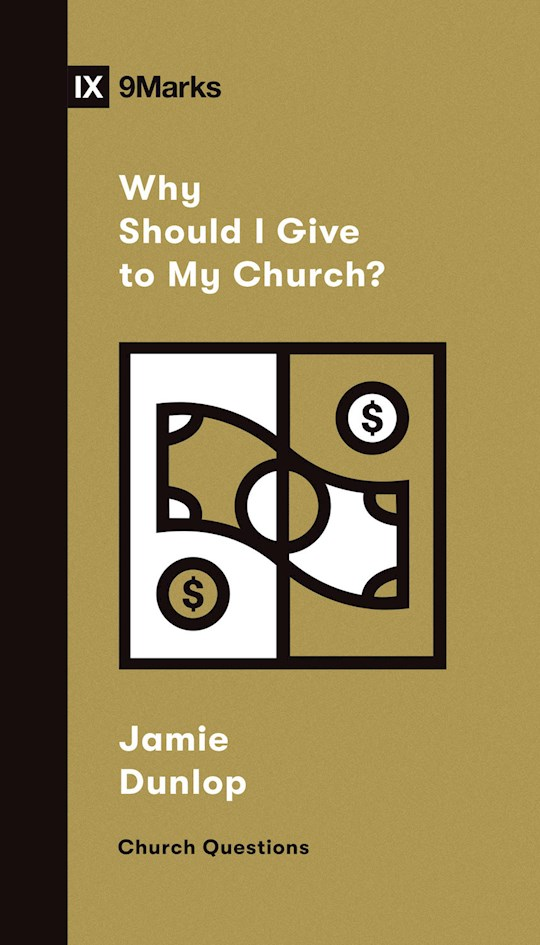 Why Should I Give To My Church? (9Marks: Church Questions) (Apr 2021) by Jamie Dunlop | SHOPtheWORD
