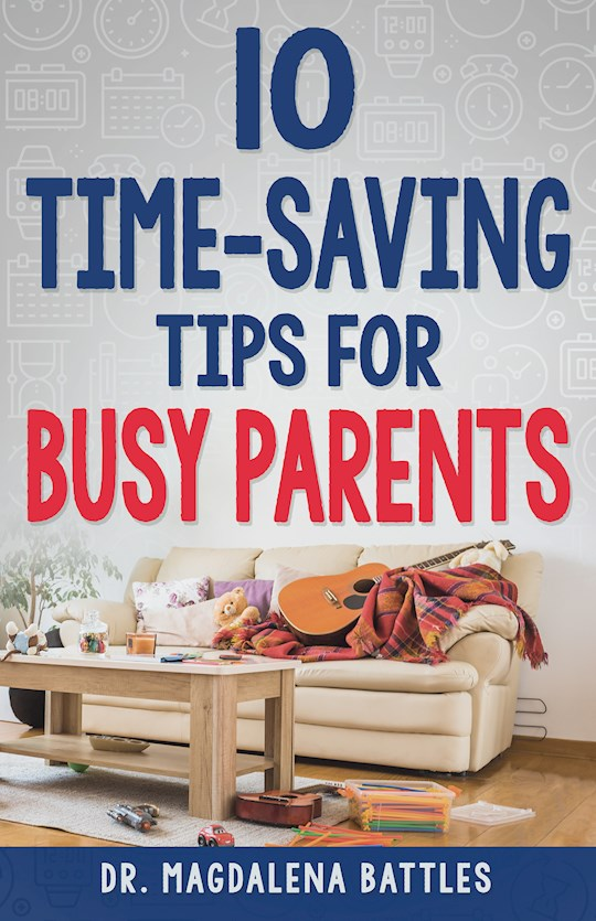 10 Time Saving Tips For Busy Parents by Magdalena Battles | SHOPtheWORD