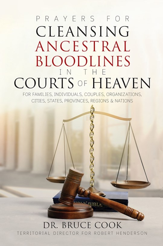 Prayers For Cleansing Ancestral Bloodlines In The Courts Of Heaven by Bruce Cook | SHOPtheWORD