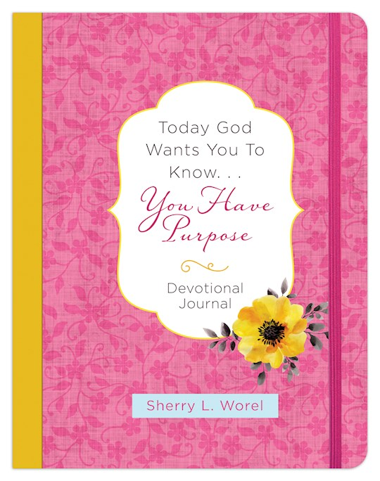 Today God Wants You To Know. . .You Have A Purpose Devotional Journal by Sherry L. Worel | SHOPtheWORD