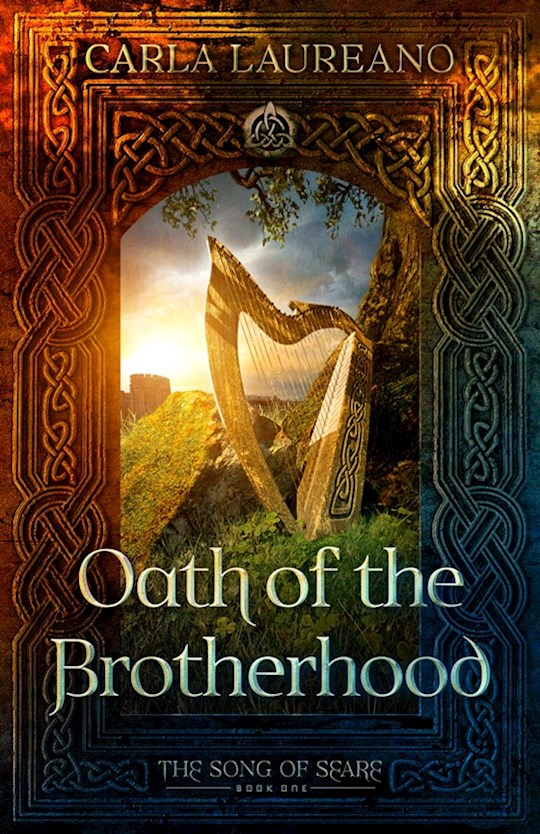 Oath of the Brotherhood-The Song of Seare-(Book One)(Strict Street Date Jan 12, 2021) by Carla Laureano | SHOPtheWORD