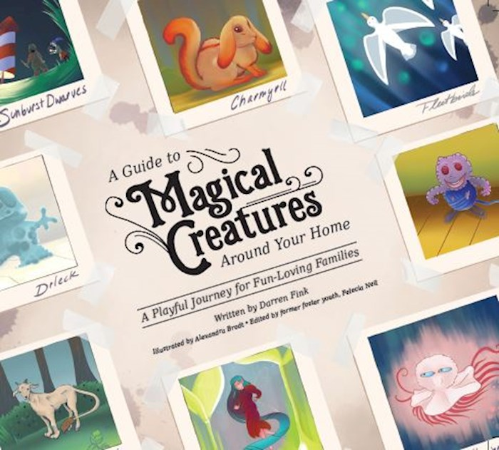 A Guide To Magical Creatures Around Your Home by Darren M. Fink | SHOPtheWORD