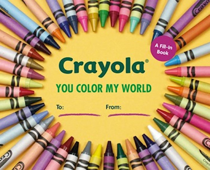 Crayola: You Color My World (A Fill-In Book) by Llc Crayola | SHOPtheWORD