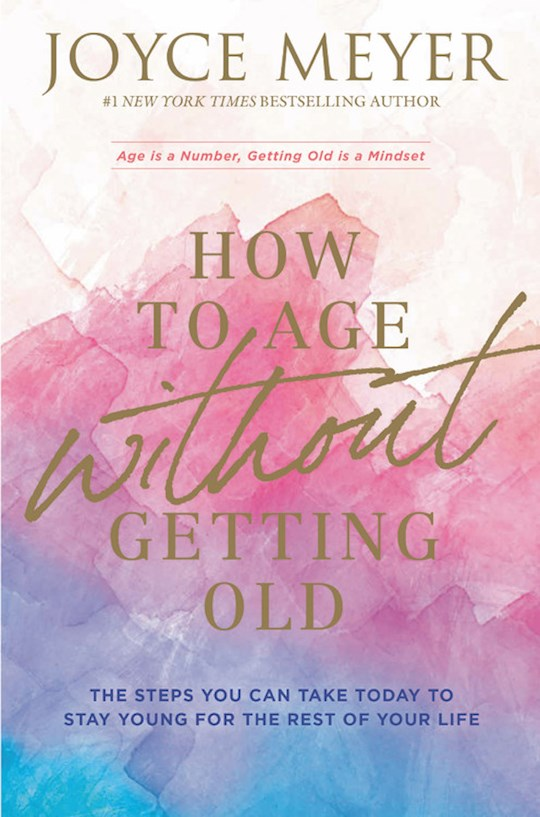 How To Age Without Getting Old (Mar 2021) by Joyce Meyer | SHOPtheWORD