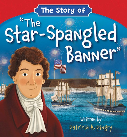 """The Story Of """"The Star-Spangled Banner"""" (Apr 2021) by Patricia Pingry   SHOPtheWORD"""