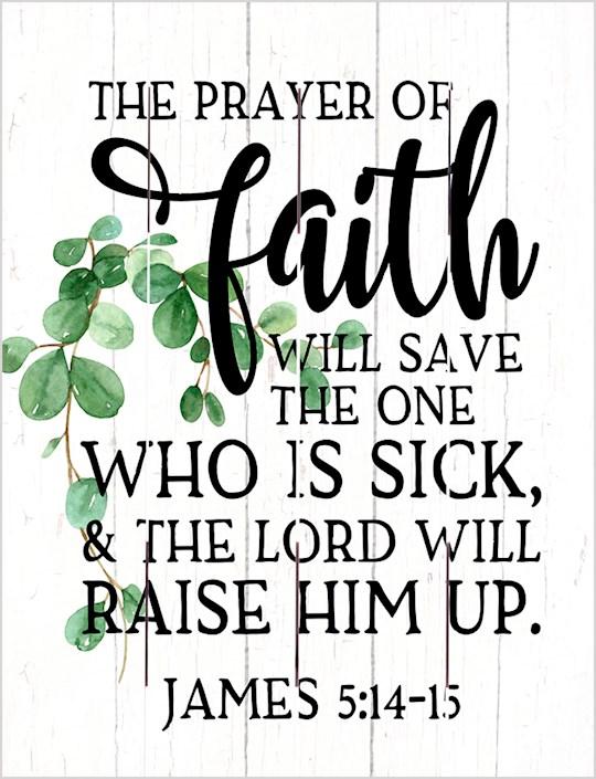 Pallet Art-The Prayer Of Faith (James 5:14-15) (9 x 12) | SHOPtheWORD