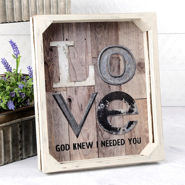 """Crate Sign-LOVE, God Knew I Needed You (9.5"""" x 8"""") 