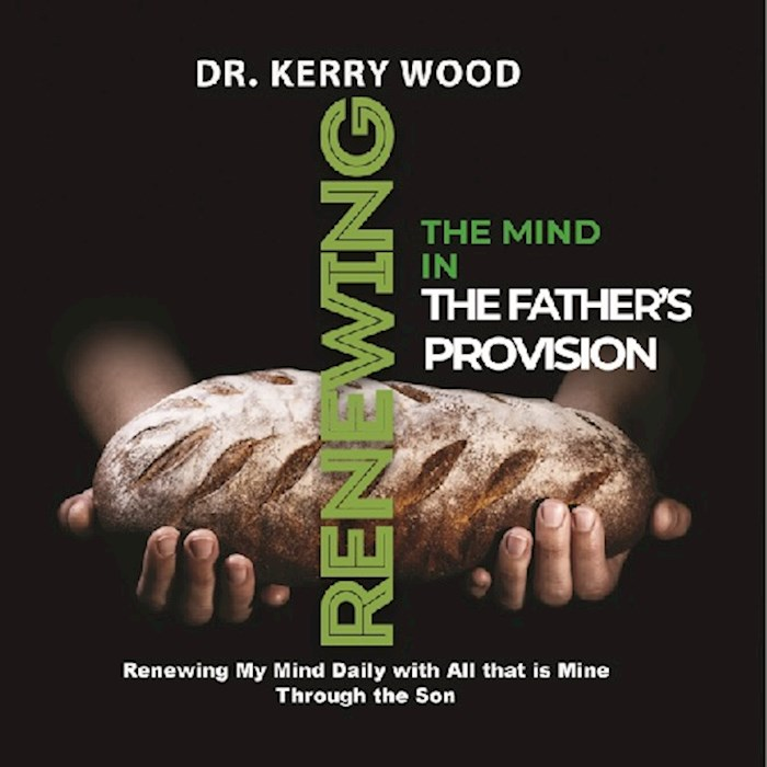 Renewing the Mind in the Father's Provision by Kerry Wood | SHOPtheWORD