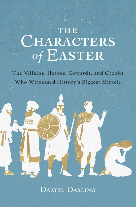 The Characters Of Easter by Daniel Darling | SHOPtheWORD