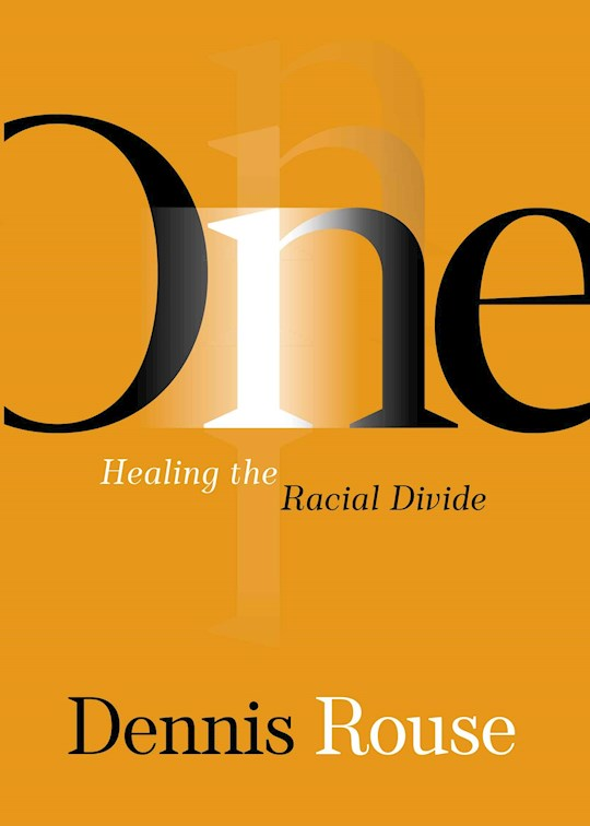 One: Healing The Racial Divide by Dennis Rouse | SHOPtheWORD