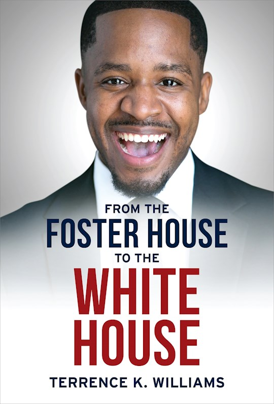From The Foster House To The White House by Terrence Williams   SHOPtheWORD