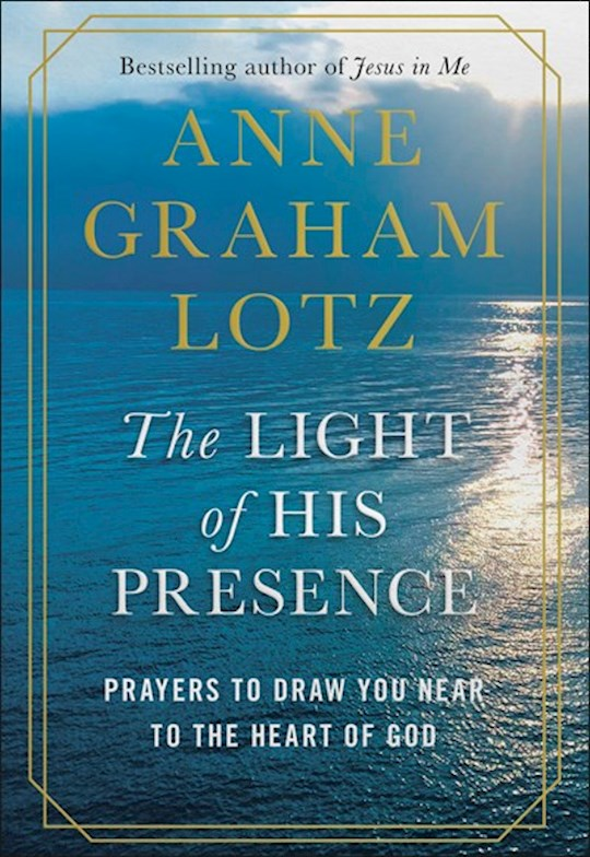 The Light Of His Presence by Anne Graham Lotz | SHOPtheWORD