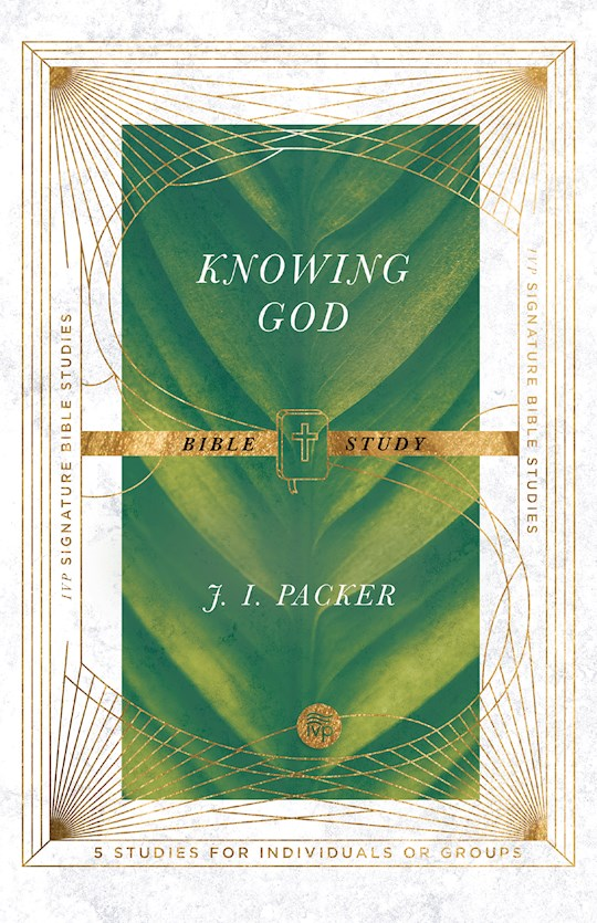 Knowing God Bible Study (IVP Signature Collection) Feb 2021) by JI Packer | SHOPtheWORD