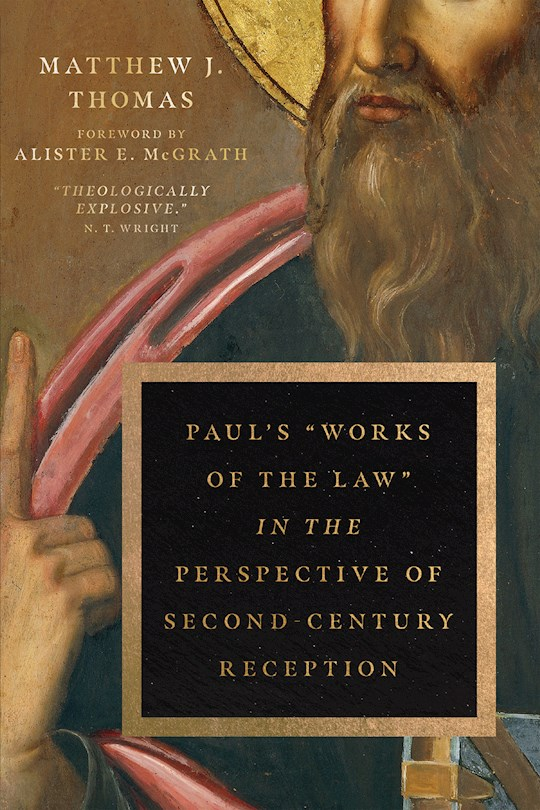 """Paul's """"Works Of The Law"""" In The Perspective Of Second Century Reception by Matthew J Thomas 