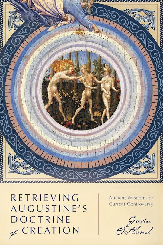 Retrieving Augustine's Doctrine Of Creation by Gavin Ortlund | SHOPtheWORD