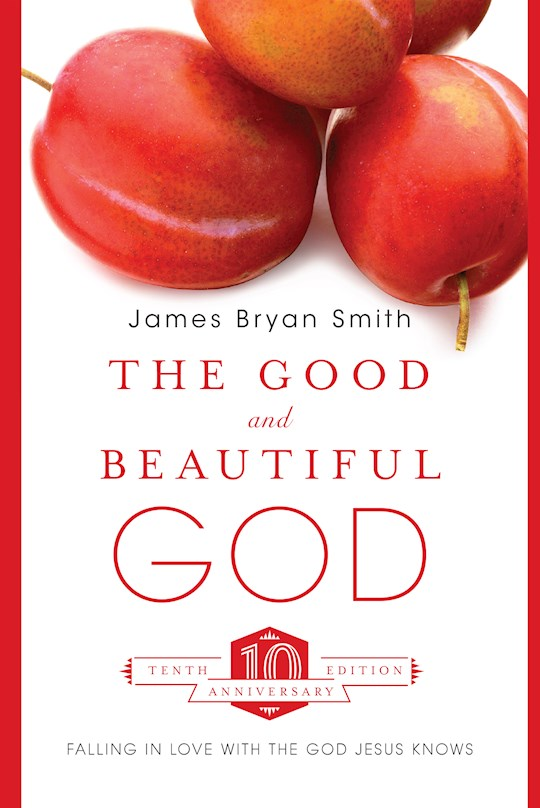 The Good And Beautiful God by James Bryan Smith | SHOPtheWORD