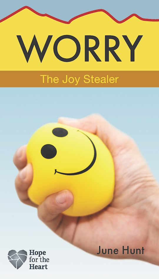 Worry: The Joy Stealer (Hope For The Heart) by June Hunt | SHOPtheWORD