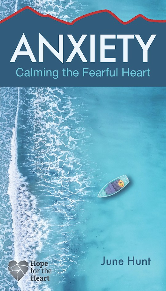 Anxiety: Calming The Fearful Heart (Hope For The Heart) by June Hunt | SHOPtheWORD