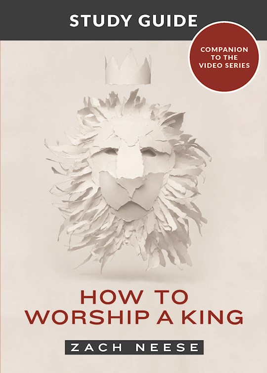 How To Worship A King Study Guide by Zach Neese | SHOPtheWORD