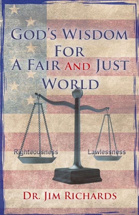 God's Wisdom For a Fair and Just World by Jim Richards | SHOPtheWORD