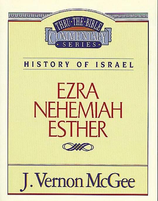 Ezra, Nehemiah, Esther (Thru The Bible Commentary) by J. Vernon McGee | SHOPtheWORD