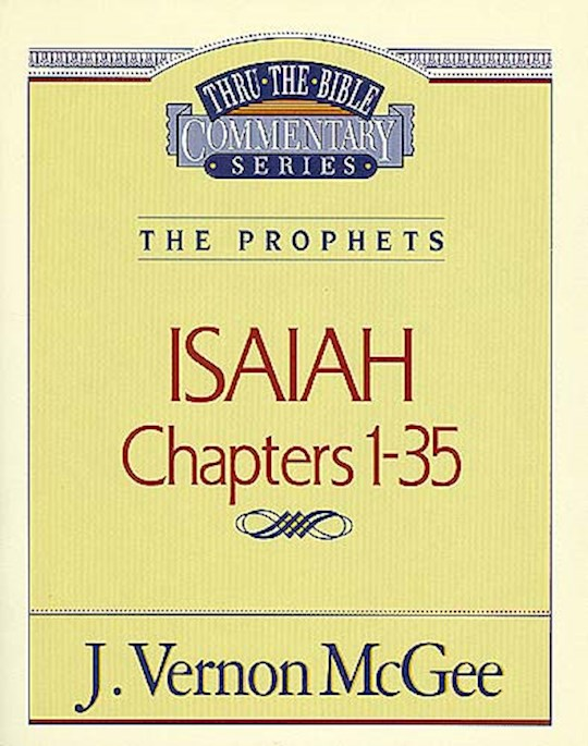 Isaiah: Chapters 1-35 (Thru The Bible Commentary) by J. Vernon McGee | SHOPtheWORD