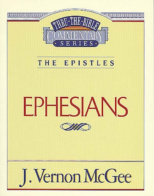 Ephesians (Thru The Bible Commentary) by J. Vernon McGee | SHOPtheWORD
