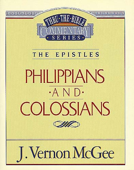 Philippians And Colossians (Thru The Bible Commentary) by J. Vernon McGee | SHOPtheWORD